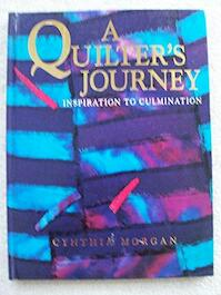 A Quilter's Journey: Inspiration & Culmination - Cynthia Morgan (ISBN 9780864176783)