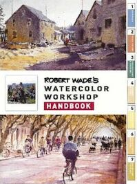 Robert Wade's Watercolor Workshop Handbook - Robert Wade (ISBN 9781929834150)