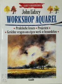 Workshop aquarel: Gaade's schilderschool - John Lidzey (ISBN 9789060175651)