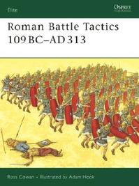Roman Battle Tactics 109BC-AD313 - Ross Cowan (ISBN 9781846031847)
