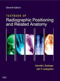 Textbook of Radiographic Positioning and Related Anatomy - Kenneth Bontrager (ISBN 9780323054102)
