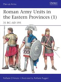 Roman Army Units in the Eastern Provinces - Raffaele D'amato (ISBN 9781472821768)