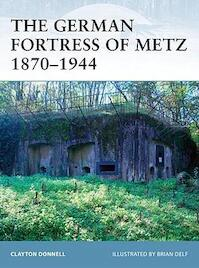 The German Fortress of Metz 1870-1944 - Clayton Donnell (ISBN 9781846033025)