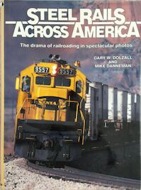 Steel Rails across America: the drama of railroading in spectacular photos - Gary W. Dolzall (ISBN 0890240973)