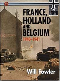 France, Holland and Belgium, 1940-1941 - Will Fowler (ISBN 9780711029446)