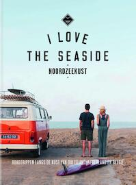 I Love The Seaside Noordzeekust - Alexandra Gossink, Geert-Jan Middelkoop, Dim Rooker (ISBN 9789057679438)