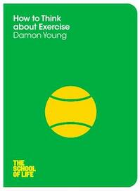 School of life How to think about exercise