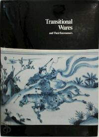 Transitional wares and their forerunners - Richard S. Kilburn