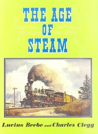 The age of Steam: a classic album of American railroading - Lucius Beebe, Charles Clegg (ISBN 0831070951)