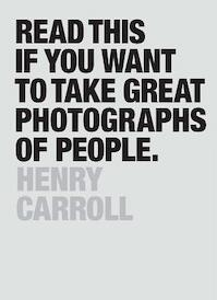 Read This If You Want to Take Great Photographs of People - henry carroll (ISBN 9781780676241)
