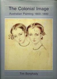 The Colonial Image Australian Painting 1800-1880 - Tim Bonyhady (ISBN 9780710303202)