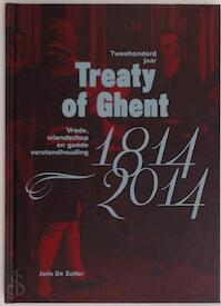 Tweehonderd jaar Treaty of Ghent. 1814-2014 - Joris De Zutter (ISBN 9789491614064)
