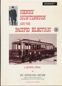 Henry Huntington and the Pacific Electric: A Pictorial Album - Spencer Crump (ISBN 087046048x)