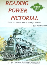 Reading Power Pictorial--from the Steam Era to Today's Diesels - Bert Pennypacker
