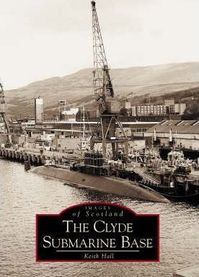 The Clyde Submarine Base - Keith Hall (ISBN 9780752416571)
