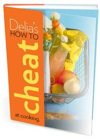 Delia's How to Cheat at Cooking - Delia Smith (ISBN 9780091922290)