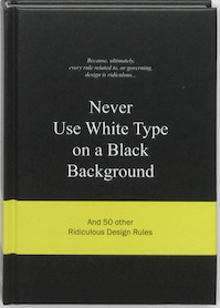 Never Use White Type on a Black Background - A. van Gaalen, Anneloes van Gaalen (ISBN 9789063692070)