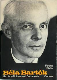 Béla Bartók, his life in pictures and documents - Ferenc Bónis (ISBN 9789631311969)