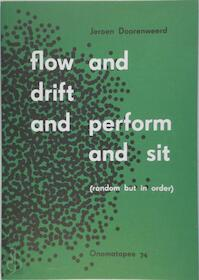 flow and drift and perform and sit - Joost Heijthuijsen, Jeroen Doorenweerd, Freek Lomme (ISBN 9789078454830)