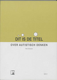 Dit is de titel: Over autistisch denken - Peter Vermeulen (ISBN 9789064451232)