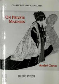 On Private Madness - André Green (ISBN 1900877007)