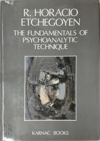 The Fundamentals of Psychoanalytic Technique - R. Horacio Etchegoyen (ISBN 9780946439874)