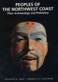 Peoples of the Northwest Coast - Kenneth M. Ames, Herbert D. G. Maschner (ISBN 9780500050910)