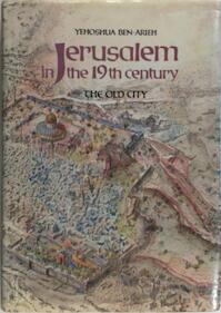 Jerusalem in the 19th Century--the Old City - Yehoshua Ben-Arieh, Yhwšwʿa Ben-ʾariyeh (ISBN 9780312441876)