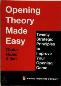 Opening Theory Made Easy: Twenty Strategic Principles to Improve Your Opening Game - Hideo Otake 9-Dan (ISBN 490657436x)