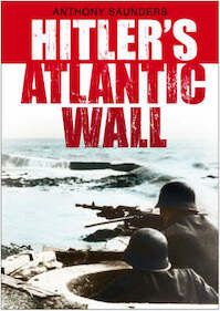 Hitler's Atlantic Wall - Anthony Saunders (ISBN 9780750945547)