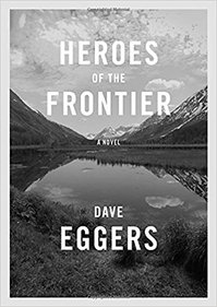 Heroes of the Frontier - Dave Eggers (ISBN 9780451493804)