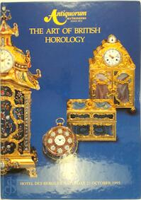 The art of British horology : an important collection of 263 watches, wristwatches, clocks, chronometers and regulators... to be offered for sale by auction at the Hotel des Bergues, Geneva on Saturday, 21 October 1995 by Antiquorum - [Anonymus Ac01496984] (ISBN 9782940019175)
