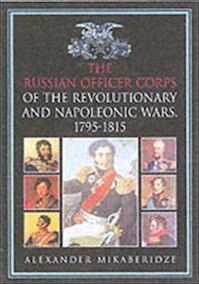 The Russian Officer Corps in the Revolutionary and Napoleonic Wars 1795-1815 - Alexander Mikaberidze (ISBN 9781862272699)