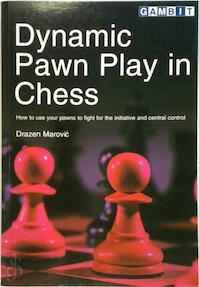 Dynamic Pawn Play in Chess - Drazen Marovic (ISBN 9781901983432)