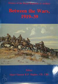 History of the Royal Regiment of Artillery: Between the wars, 1919-39 - Sir Martin Farndale, Basil Perronet Hughes (ISBN 9780080409849)
