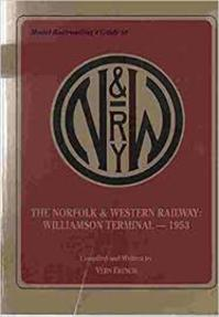 Model Railroading's Guide to the Norfolk & Western Railway: Williamson Terminal 1953 - Vern French (ISBN 096126926x)
