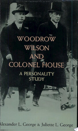 Woodrow Wilson and Colonel House - Alexander L. George, Juliette L. George