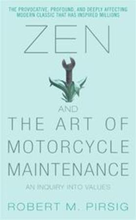 Zen and the art of motorcycle maintenance - Pirsig R