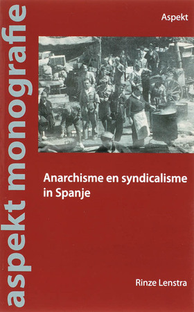 Anarchisme en syndicalisme in Spanje, 1868-1939 - R. Lenstra