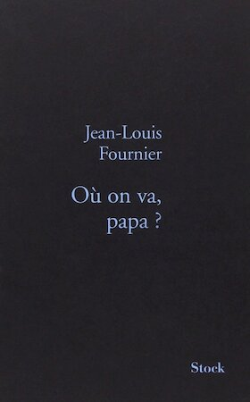 Où on va, papa? - Jean-Louis Fournier