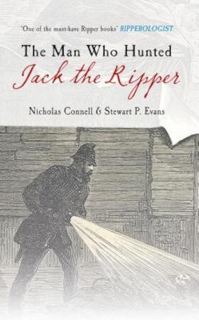 The Man Who Hunted Jack the Ripper - Nicholas Connell