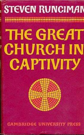The Great Church in captivity - Steven Runciman