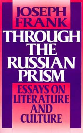 Through the Russian Prism - Essays on Literature and Culture - Joseph Frank