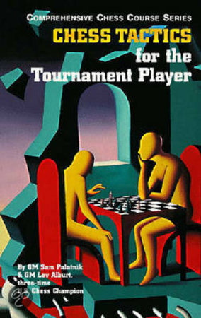 Chess Tactics for the Tournament Player - Sam Palatnik, Lev Alburt