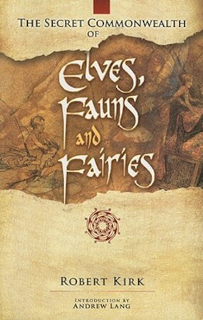 The Secret Commonwealth of Elves, Fauns and Fairies - Robert Kirk