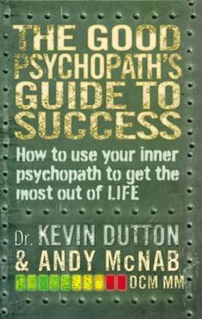 Good Psychopath's Guide to Success - Kevin Dutton, Andy McNab