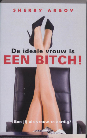 De ideale vrouw is een bitch ! - S. Argov
