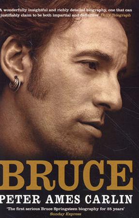 Bruce: Bruce Springsteen Biography - Peter Ames Carlin