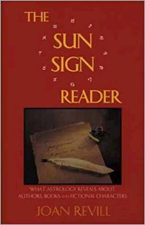 The sun sign reader - What astrology reveals about authors, books and fictional characters - Joan Revill