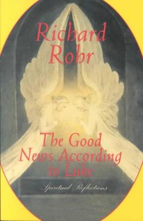 The Good News According to Luke - Richard Rohr